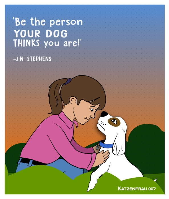 Be the person your dog think you are - illustration by Katzenfrau007